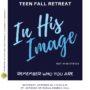 "Teen Fall Retreat ""In His Image"", 10/26"